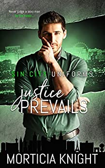 Justice Prevails (Sin City Uniforms Book 3) by [Knight, Morticia]