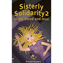 Sisterly Solidarity 2 : In the blood and mud