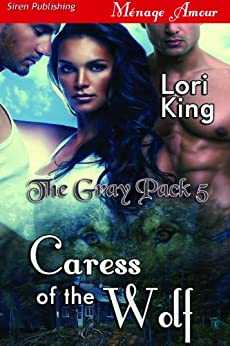Caress of the Wolf [The Gray Pack 5] (Siren Publishing Menage Amour) by [King, Lori]