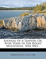 Journal Of A Trapper: Or Nine Years In The Rocky Mountains 1834-1843. [並行輸入品]