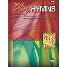 Play Hymns, Book 4: 11 Intermediate Piano Arrangements of Traditional Favorites
