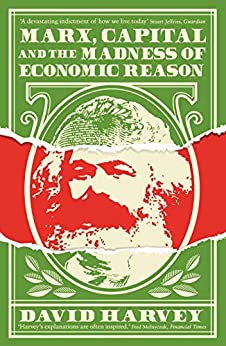 Marx, Capital and the Madness of Economic Reason by [Harvey, David]