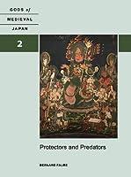 Protectors and Predators: Gods of Medieval Japan, Volume 2 by Bernard Faure(2015-12-31)