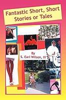 Fantastic Short, Short Stories or Tales