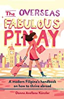 The Overseas Fabulous Pinay: A modern Filipina's handbook on how to thrive abroad (Ovfabpinay)