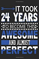 It Took 24 Years: Blank Lined Journal, Funny Happy 24th Birthday Notebook, Logbook, Diary, Perfect Gift For 24 Year Old Boys And Girls