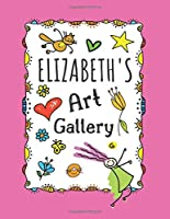 Elizabeth's Art Gallery: Cute Personalized Sketchbook for Girls: 100+ Large Pages for Drawing, Sketching and Doodling