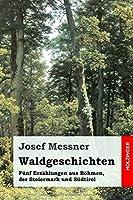Waldgeschichten: Fuenf Erzaehlungen aus Boehmen, der Steiermark und Suedtirol