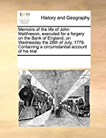 Memoirs of the Life of John Matthieson, Executed for a Forgery on the Bank of England, on Wednesday the 28th of July, 1779. Containing a Circumstantial Account of His Trial