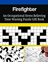 Firefighter an Occupational Stress Relieving Time Wasting Puzzle Gift Book