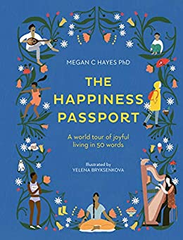 The Happiness Passport:A world tour of joyful living in 50 words by [Hayes, Megan C]