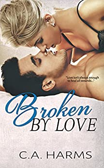 Broken By Love (Scarred By Love Series Book 2) by [Harms, C.A.]
