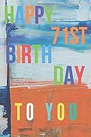Happy 71st Birthday: 71st Birthday Gift / Journal / Notebook / Diary / Unique Greeting & Birthday Card Alternative