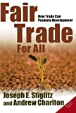 Fair Trade for All: How Trade Can Promote Development (Initiative for Policy Dialogue S)