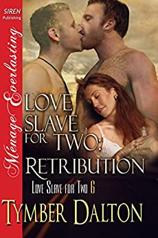 Love Slave for Two: Retribution [Love Slave for Two 6] (Siren Publishing Menage Everlasting) by [Dalton, Tymber]