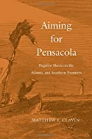 Aiming for Pensacola: Fugitive Slaves on the Atlantic and Southern Frontiers