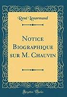 Notice Biographique Sur M. Chauvin (Classic Reprint)