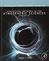 Statistical Methods in the Atmospheric Sciences, Volume 100, Third Edition (International Geophysics) by Daniel S. Wilks(2011-06-03)