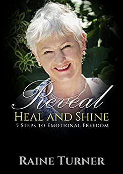 Reveal, Heal and Shine: 5 Steps to Emotional Freedom by [Turner, Raine]