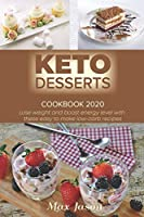 Keto Desserts Cookbook 2020: Lose Weight And Boost Energy Level With These Easy To Make Low-carb Recipes