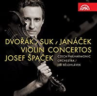 Dvorak; Suk; Janacek: Violin Concertos by Josef Spacek
