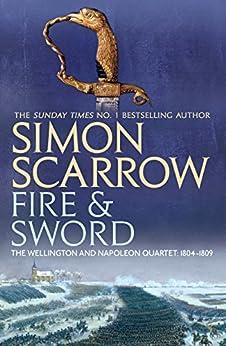 Fire and Sword (Wellington and Napoleon 3): (Revolution 3) (The Wellington and Napoleon Quartet) by [Scarrow, Simon]