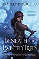 Beneath the Twisted Trees (Song of Shattered Sands)