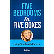 Five Bedrooms to Five Boxes: Living Simply with Purpose