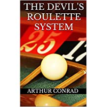 The Devil's Roulette System: the Only Real Strategy to Win Money Playing Roulette