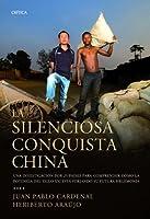 La silenciosa conquista china : una investigación por 25 países para descubrir cómo la potencia--
