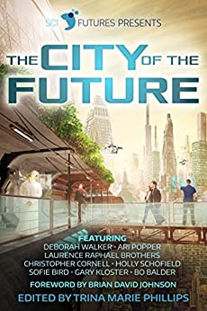 SciFutures Presents The City of the Future by [Popper, Ari, Walker, Deborah, Brothers, Laurence Raphael, Cornell, Christopher, Schofield, Holly, Bird, Sofie, Kloster, Gary, Balder, Bo]