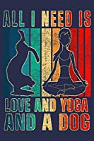 All I Need Is Love And Yoga And A Dog: Funny Journal For Dog Lover