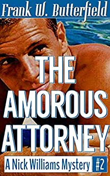 [Butterfield, Frank W.]のThe Amorous Attorney (A Nick Williams Mystery Book 2) (English Edition)