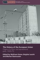 The History of the European Union: Origins of a Trans- and Supranational Polity 1950-72 (Uaces Contemporary European Studies Series) by Unknown(2011-02-04)