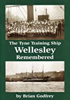 The Tyne Training Ship Wellesley Remembered