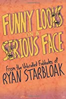 Funny Looks On a Serious Face: From the Unbridled Fieldnotes of Ryan Starbloak
