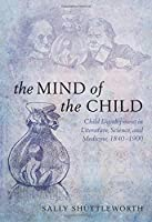 The Mind of the Child: Child Development in Literature, Science and Medicine, 1840-1900