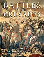 Battles of the Crusades 1097-1444: From Dorylaeum to Varna