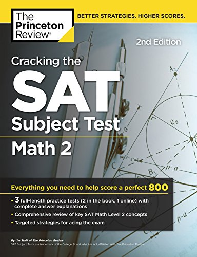 Download Cracking the SAT Subject Test in Math 2, 2nd Edition: Everything You Need to Help Score a Perfect 800 (College Test Preparation) 1524710806