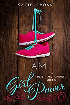 I Am Girl Power (Health and Happiness Society Book 2) by [Cross, Katie]