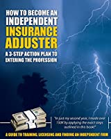 How to Become an Independent Insurance Adjuster: A 3-Step Action Plan to Entering the Profession