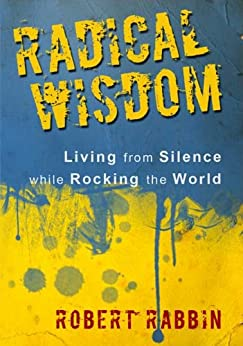 Radical Wisdom: Living from Silence while Rocking the World by [Rabbin, Robert]