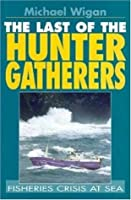 The Last of the Hunter Gatherers: Fisheries Crisis at Sea