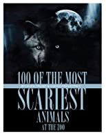 100 of the Most Scariest Animals at the Zoo