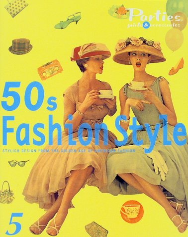 50s Fashion Style―STYLISH DESIGN FROM THE GOLDEN AGE OF AMERICAN FASHION (PARTIES,PRINTS&ACCESSORIES)