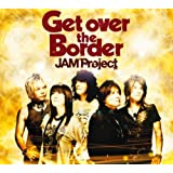 Get over the Border!~JAM Project BEST COLLECTION VI~