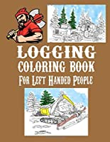 Logging Coloring Book For Left-Handed People: One Sided Pages | Adults Teens Boys Girls Kids |Colored Pencils Markers | Stress Relieving Designs