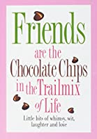 Friends Are the Chocolate Chips in the Trailmix of Life