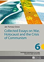 Collected Essays on War, Holocaust and the Crisis of Communism (Eastern European Culture, Politics and Societies) by Jan Tomasz Gross(2014-06-30)