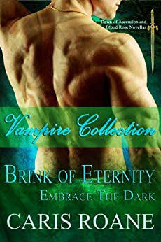 Vampire Collection: Brink of Eternity and Embrace the Dark (Dawn of Ascension and Blood Rose Series Book 1) by [Roane, Caris]